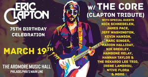 Eric Clapton 75th BDay Celebration w/ The Core + Many Special Guests
