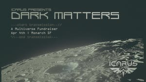 [POSTPONED] ICARUS Presents: Dark Matters | A Multiverse Fundraiser
