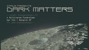ICARUS Presents: Dark Matters | A Multiverse Fundraiser
