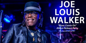 Joe Louis Walker Album Release Party with Very Special Guests TBA
