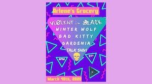 Violent In Black, Winterwolf, Bad Kitty, Talk Shivi, Gardenia at Arlene's