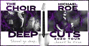 New date! The Choir feat. Michael Roe - Deep Cuts 2020 Tour