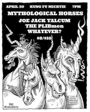Mythological Horses / Joe Jack Talcum / The Plibmen / Whatever?