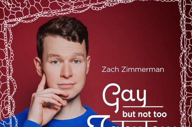 Zach Zimmerman: Gay But Not Too Fabulous Tour