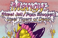 Mangy, Street Jail, Porn Bloopers, Steel Tigers of Death