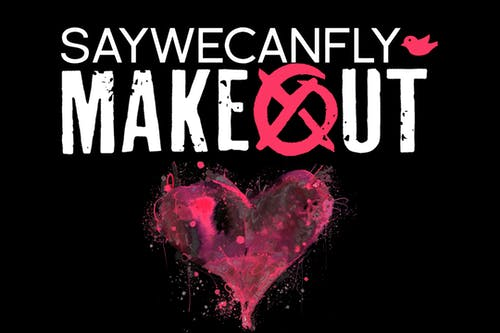 Makeout, SayWeCanFly