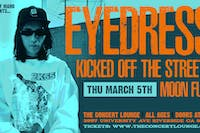EYEDRESS w/ Kicked off the Streets and Moon Fuzz