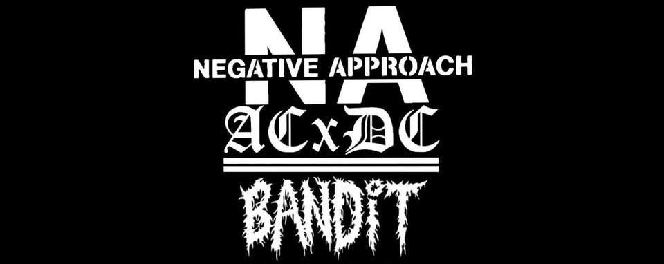 CANCELLED Negative Approach,  ACxDCx , Bandit at ONCE Ballroom