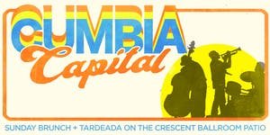 CUMBIA CAPITAL : BRUNCH & BANDS  + TARDEADA w/ Arroz Con Mango + Quezo Mann