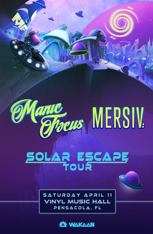 Manic Focus + Mersiv Solar Escape Tour