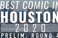 BEST COMIC IN HOUSTON: 2020 Preliminary Round 4