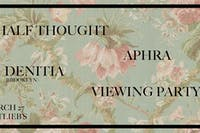Denitia / Aphra / Viewing Party / Half Thought