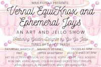 Vernal EquiKnox & Ephemeral Joys: An Art and Jello Show