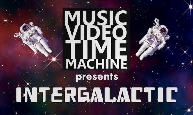 Music Video Time Machine  presents INTERGALACTIC