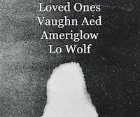 Loved Ones ~ Vaughn Aed ~ Ameriglow ~ Lo Wolf