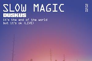 Slow Magic (live) w/ DUSKUS (CANCELLED)