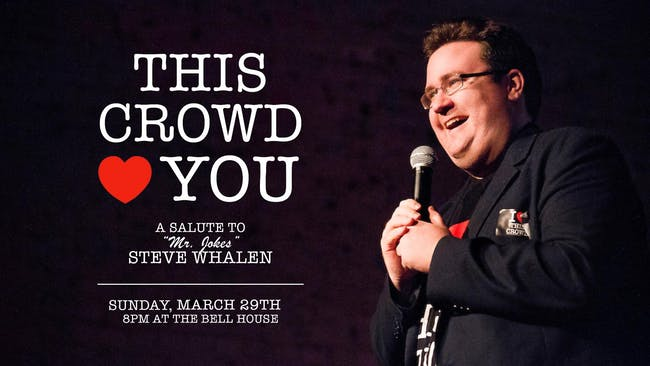 """This Crowd Loves You: A Salute to """"Mr. Jokes"""" Steve Whalen"""