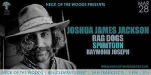 Joshua James Jackson, Rag Dogs, Spiritgun, Raymond Joseph