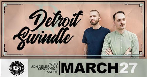 Detroit Swindle w/ Jon Delerious, Minor Sine & Anput