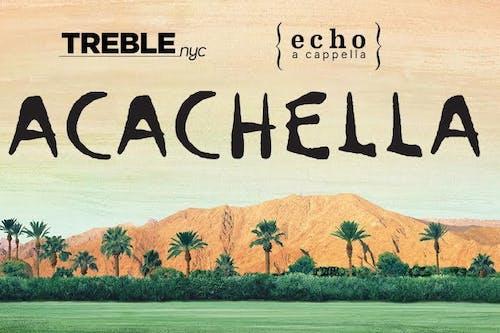 [CANCELLED] Treble NYC and Echo Present: ACACHELLA