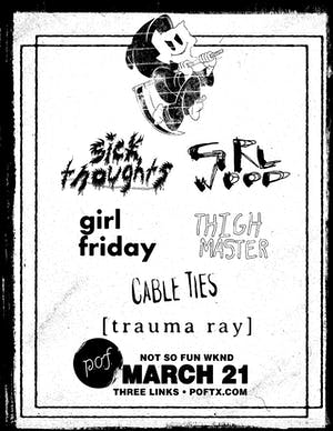 Not So Fun Wknd: SICK THOUGHTS • GRLWOOD • Girl Friday • Trauma Ray