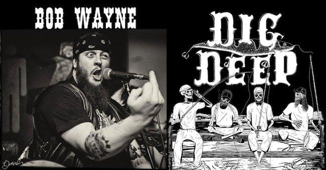 CANCELED - BOB WAYNE w/ DIG DEEP
