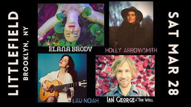 Elana Brody, Lau Noah, Ian George + The Well, Holly Arrowsmith