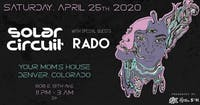 Solar Circuit w/ RADO at Your Mom's House (Denver) - LATE NIGHT