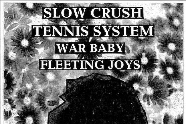POSTPONED: SLOW CRUSH + TENNIS SYSTEM + WAR BABY + FLEETING JOYS