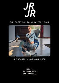 JR JR - The Getting to Know You Tour