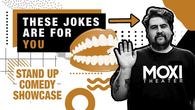 """These Jokes Are For You"" Stand-Up Comedy Showcase at Moxi Theater"
