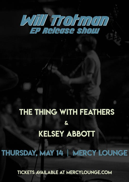 Will Trotman EP Release Show w/ The Thing with Feathers & Kelsey Abbott