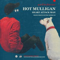 Hot Mulligan w/ Heart Attack Man, Fredo Disco, & Super American