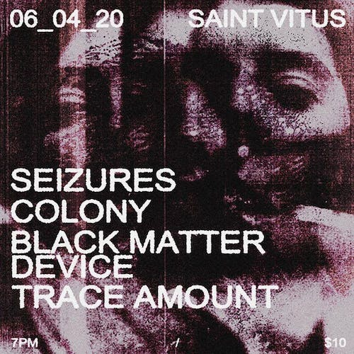Seizures, Colony, Black Matter Device, Trace Amount