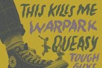 This Kills Me / Warpark / Queasy / Tough Guy Soda