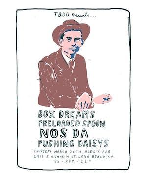 Box Dreams + Preloaded Spoon + Nos Da + Pushing Daisys