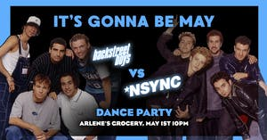 IT'S GONNA BE MAY - Backstreet Boys vs.*NYSNC Party at Arlene's Grocery!