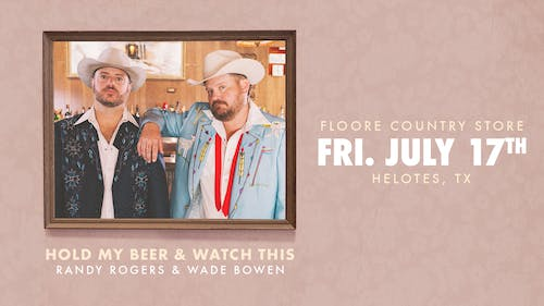 HOLD MY BEER & WATCH THIS - Randy Rogers & Wade Bowen
