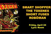POSTPONED - TOXENES w/ SMART SHOPPERS, SHORT FUSES, ROBOMAN