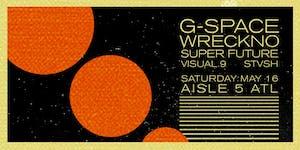 G-Space, Wreckno, Super Future, Visual.9, STVSH