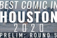 BEST COMIC IN HOUSTON: 2020 Preliminary Round 5