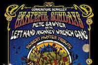 Grateful Sundays w Pete Sawyer & The Left Hand Monkey Wrench Gang + Friends