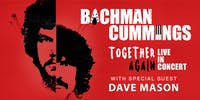 Bachman/Cummings w/Special Guest Dave Mason