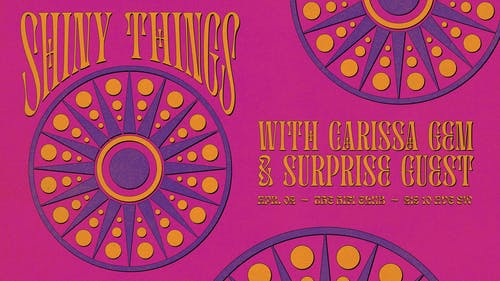 Shiny Things w/ Carissa Gem & Special Guests