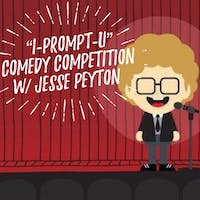"""""""I-PROMPT-U"""" Comedy Competition with Jesse Peyton"""