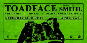 Toadface, Smith, Creighfish, Shakes