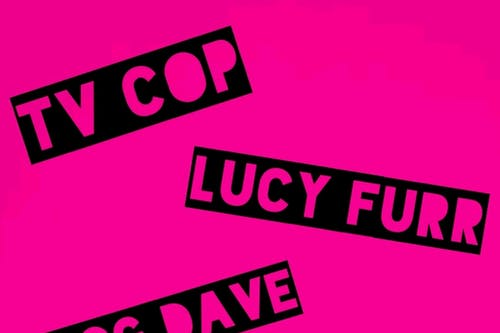 TV Cop, Dog Dave and Lucy Furr