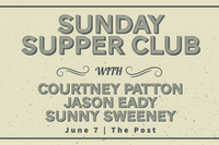 Sunday Supper Club: Courtney Patton, Jason Eady and Sunny Sweeney